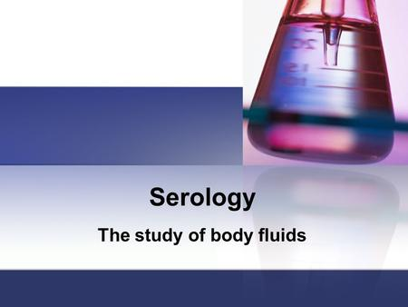 The study of body fluids