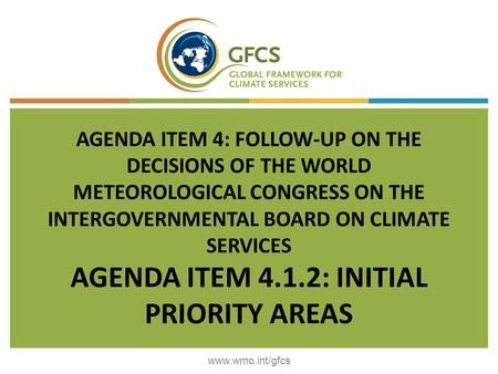 AGENDA ITEM 4: FOLLOW-UP ON THE DECISIONS OF THE WORLD METEOROLOGICAL CONGRESS ON THE INTERGOVERNMENTAL BOARD ON CLIMATE SERVICES AGENDA ITEM 4.1.2: INITIAL.