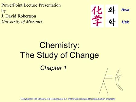 Chemistry: The Study of Change Chapter 1 Copyright © The McGraw-Hill Companies, Inc. Permission required for reproduction or display. PowerPoint Lecture.
