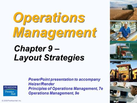 © 2008 Prentice Hall, Inc.9 – 1 Operations Management Chapter 9 – Layout Strategies PowerPoint presentation to accompany Heizer/Render Principles of Operations.