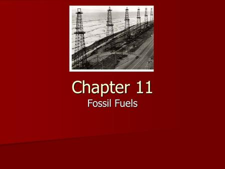 Chapter 11 Fossil Fuels.