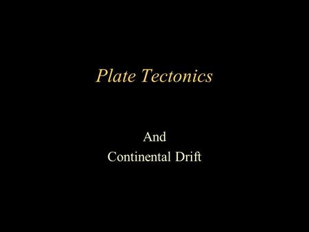 Plate Tectonics And Continental Drift. Early Evidence for Continental Drift.