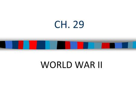 CH. 29 WORLD WAR II. Japan, Italy, & Germany aggressively expanded in Africa, Asia, & Europe In 1936, Germany, Italy, & Japan formed an alliance called.