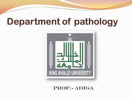 Department of pathology Prof:- Adiga. Student name :- Saeed Ayed saed -432800220 Abdulrahman Awagi Alnami -432800221 Muhannad Ali Asiri -432800225 Faris.
