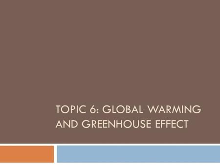 Topic 6: Global Warming and Greenhouse Effect
