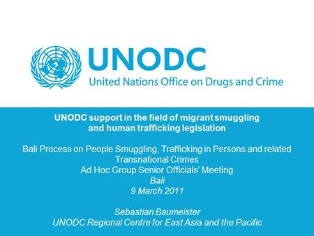 UNODC support in the field of migrant smuggling and human trafficking legislation Bali Process on People Smuggling, Trafficking in Persons and related.