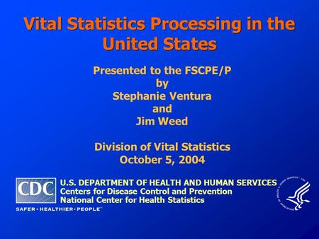 Vital Statistics Processing in the United States U.S. DEPARTMENT OF HEALTH AND HUMAN SERVICES Centers for Disease Control and Prevention National Center.