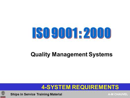 4-SYSTEM REQUIREMENTS Quality <strong>Management</strong> Systems Ships in Service Training Material A-M CHAUVEL.