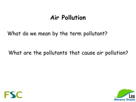 Air Pollution What do we mean by the term pollutant? What are the pollutants that cause air pollution?