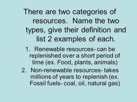 There are two categories of resources