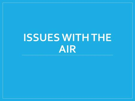 Issues with the air.