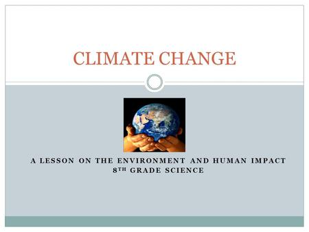 A lesson on the Environment and Human Impact 8th Grade Science