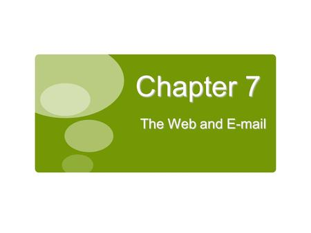 Chapter 7 The Web and E-mail 1.