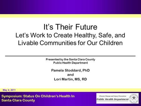 It's Their Future Let's Work to Create Healthy, Safe, and Livable Communities for Our Children Presented by the Santa Clara County Public Health Department.