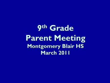 9 th Grade Parent Meeting Montgomery Blair HS March 2011.