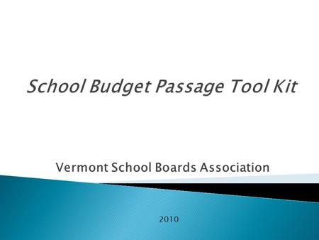 Vermont School Boards Association 2010. 1 Month Prior to Vote  Involve key opinion leaders on budget committee  Do not spend public funds promoting.