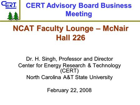 NCAT Faculty Lounge – McNair Hall 226 Dr. H. Singh, Professor and Director Center for <strong>Energy</strong> Research & Technology (CERT) North Carolina A&T State University.