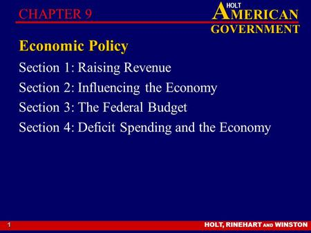 HOLT, RINEHART AND WINSTON A MERICAN GOVERNMENT HOLT 1 Economic Policy Section 1: Raising Revenue Section 2: Influencing the Economy Section 3: The Federal.