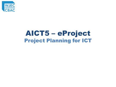 AICT5 – eProject Project Planning for ICT. Process Centre receives Scenario Group Work Scenario on website in October Assessment Window Individual Work.