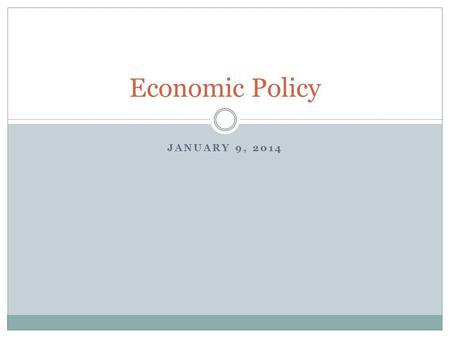 JANUARY 9, 2014 Economic Policy. Fiscal Policy Spending and taxing decisions made by the government The annual federal budget is the basis of fiscal policy.