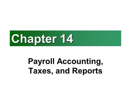 Payroll Accounting, Taxes, and Reports
