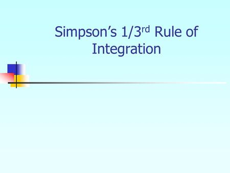 Simpson's 1/3 rd Rule of Integration.  What is Integration? Integration The process of measuring the area under a.