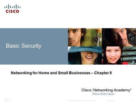 © 2007 Cisco Systems, Inc. All rights reserved.Cisco Public ITE PC v4.0 Chapter 1 1 Basic Security Networking for Home and Small Businesses – Chapter 8.