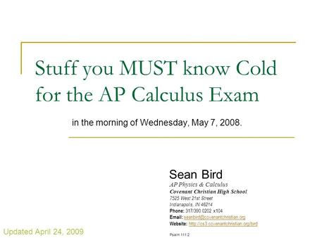 Stuff you MUST know Cold for the AP Calculus Exam in the morning of Wednesday, May 7, 2008. AP Physics & Calculus Covenant Christian High School 7525.