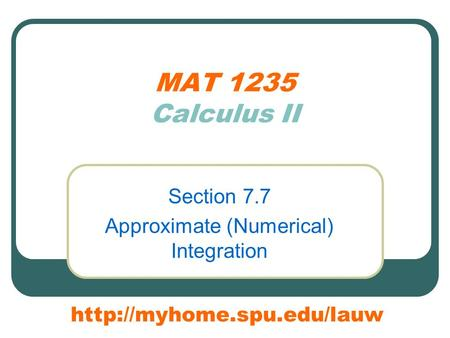 MAT 1235 Calculus II Section 7.7 Approximate (Numerical) Integration