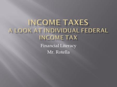 Financial Literacy Mr. Rotella.  Why do we have a federal income tax?  National Defense, Social Security, Medicare, Income Assistance, Environment,