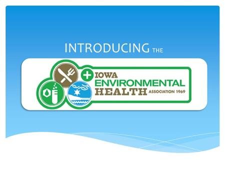 INTRODUCING THE. We are hundreds of environmental health professionals working together Government  City/County Health Departments  Iowa Department.