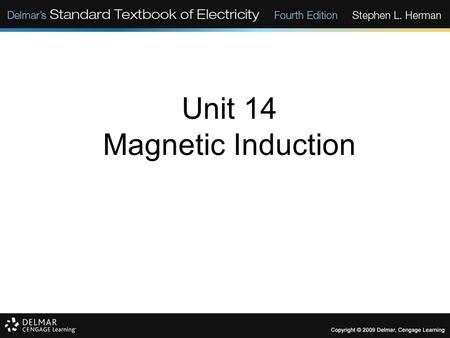 Unit 14 Magnetic Induction. Objectives: Discuss magnetic induction. List factors that determine the amount and polarity of an induced voltage. Discuss.