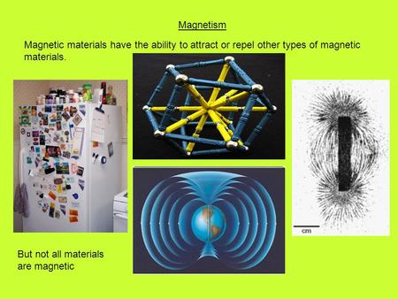 Magnetism Magnetic materials have the ability to attract or repel other types of magnetic materials. But not all materials are magnetic.