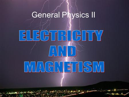 1 General Physics II 2 General Physics II: Electricity & Magnetism I.Course Description Coulombs law, the electrostatic field, Gauss ' s Law, the electrostatic.