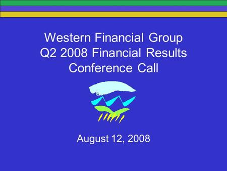 Western Financial Group Q2 2008 Financial Results Conference Call August 12, 2008.