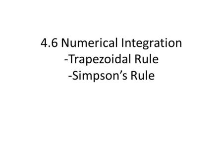 4.6 Numerical Integration -Trapezoidal Rule -Simpson's Rule