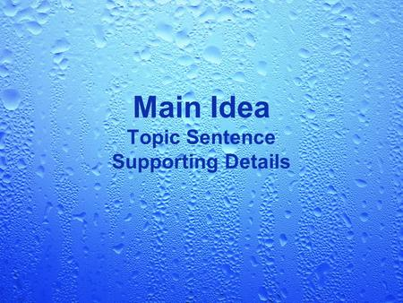Main Idea Topic Sentence Supporting Details