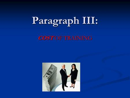 Paragraph III: COST OF <strong>TRAINING</strong> HELPFUL HINT! For this paragraph, you may use the information packet that the counselors gave you concerning various.