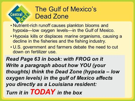 The Gulf of Mexico's Dead Zone Nutrient-rich runoff causes plankton blooms and hypoxia—low oxygen levels—in the Gulf of Mexico. Hypoxia kills or displaces.