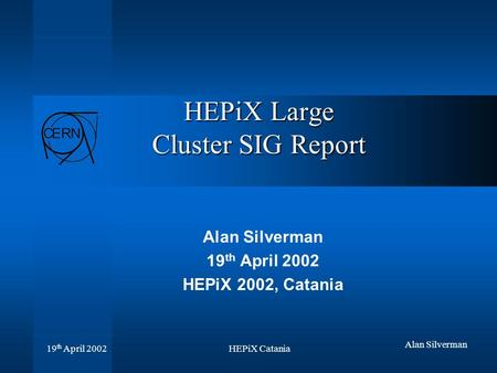 HEPiX Catania 19 th April 2002 Alan Silverman HEPiX Large Cluster SIG Report Alan Silverman 19 th April 2002 HEPiX 2002, Catania.
