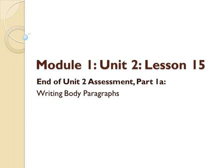 End of Unit 2 Assessment, Part 1a: Writing Body Paragraphs