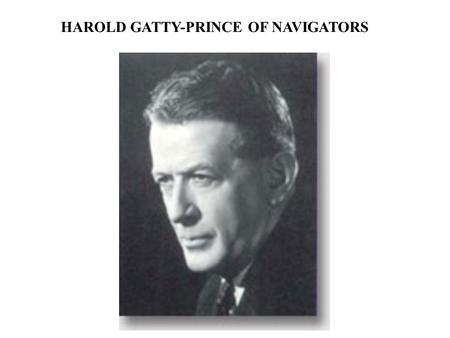 HAROLD GATTY-PRINCE OF NAVIGATORS. HAROLD GATTY WAS BORN IN CAMPBELL TOWN ON JANUARY 1901.HS FATHER WAS HEADMASTER OF THE LOCAL GOVERNMENT SCHOOL IN 1915.