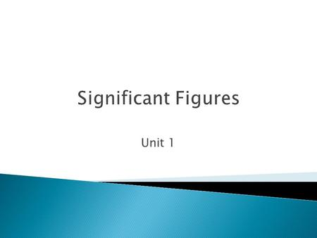 Unit 1 Significant Figures.  When does 2 + 3 = 4?  When 2 = 1.7 rounded  & 3 = 2.6  1.7 + 2.6 = 4.3 = 4.