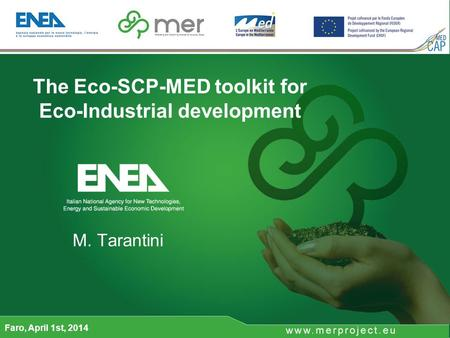 The Eco-SCP-MED toolkit for Eco-Industrial development M. Tarantini Faro, April 1st, 2014.