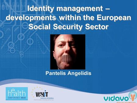 Identity management – developments within the European Social Security Sector Pantelis Angelidis.