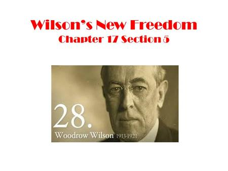 Wilson's New Freedom Chapter 17 Section 5