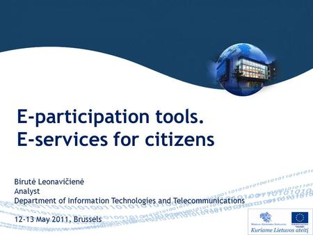 E-participation tools. E-services for citizens Birutė Leonavičienė Analyst Department of Information Technologies and Telecommunications 12-13 May 2011,