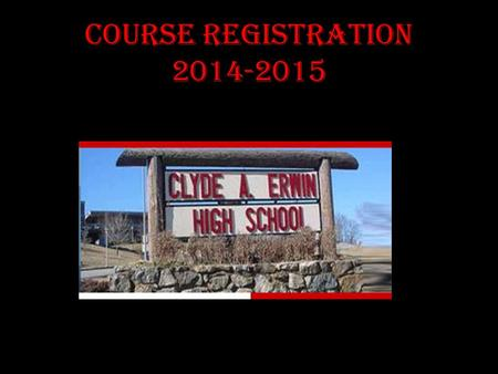 COURSE REGISTRATION 2014-2015. It's time……… It's almost time to register for next year's classes! In this presentation, you will be given very important.