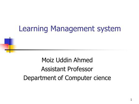 1 Learning Management system Moiz Uddin Ahmed Assistant Professor Department of Computer cience.