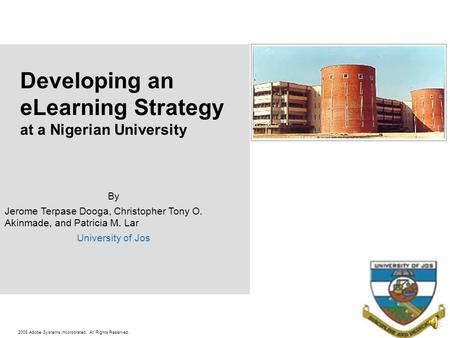 2008 Adobe Systems Incorporated. All Rights Reserved. Developing an eLearning Strategy at a Nigerian University By Jerome Terpase Dooga, Christopher Tony.